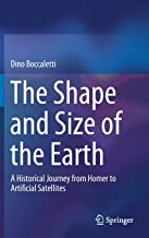 The Shape and Size of the Earth: A Historical Journey from Homer to Artificial Satellites
