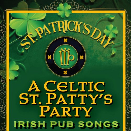 St. Patrick's Day - A Celtic St. Patty's Party (Irish Pub Songs)