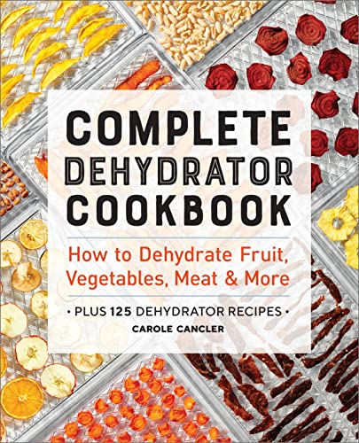 Compare Textbook Prices for Complete Dehydrator Cookbook: How to Dehydrate Fruit, Vegetables, Meat & More  ISBN 9781646117017 by Cancler, Carole
