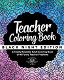 Teacher Coloring Book: Black Night Edition: A Totally Relatable Adult Coloring Book of 40 Funny Teacher Problems (Coloring Book Gift Ideas) (Volume 15) (Paperback)