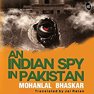 An Indian Spy in Pakistan                   Written by:                                                                                                                                 Mohanlal Bhaskar                               Narrated by:                                                                                                                                 Vivek Vijayakumaran                      Length: 7 hrs and 11 mins     19 ratings     Overall 4.3