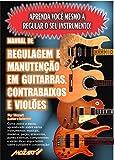 Manual de Regulagem em Guitarras, Contrabaixos e Violões: A