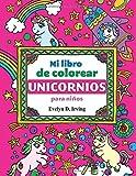 Mi Libro de Colorear Unicornios para Niños: Mágicos dibujos de unicornios para pintar