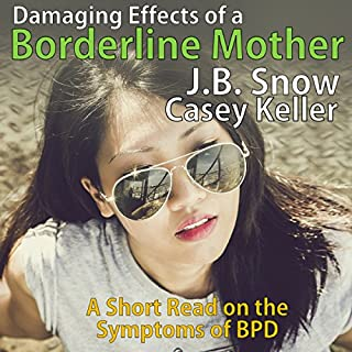 Symptoms of the Borderline Mother Suffering from BPD; Plus Excerpt from BPD Recovery     Transcend Mediocrity, Book 46              By:                                                                                                                                 J.B. Snow,                                                                                        Casey Keller                               Narrated by:                                                                                                                                 Sorrel Brigman                      Length: 21 mins     9 ratings     Overall 3.8