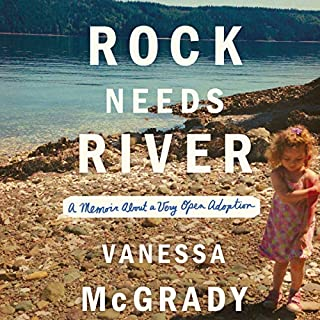 Rock Needs River     A Memoir About a Very Open Adoption              By:                                                                                                                                 Vanessa McGrady                               Narrated by:                                                                                                                                 Vanessa McGrady                      Length: 5 hrs and 35 mins     62 ratings     Overall 3.9