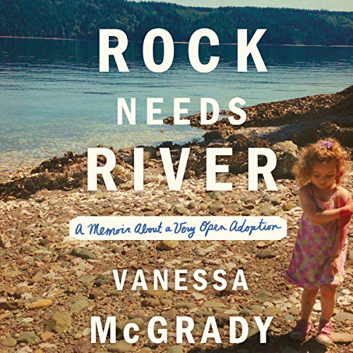 Rock Needs River     A Memoir About a Very Open Adoption              By:                                                                                                                                 Vanessa McGrady                               Narrated by:                                                                                                                                 Vanessa McGrady                      Length: 5 hrs and 35 mins     72 ratings     Overall 3.9