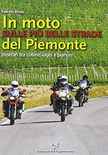 In moto sulle più belle strade del Piemonte. Itinerari tra colline, laghi e pianure
