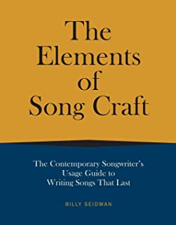 The Elements of Song Craft: The Contemporary Songwriter's Usage Guide To Writing Songs That Last
