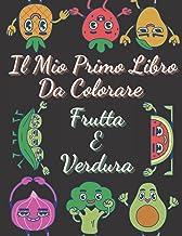 Il Mio Primo Libro Da Colorare frutta e verdura: Libro da colorare di frutta e verdura per bambini dai 3 ai 10 anni/ 70 pa...