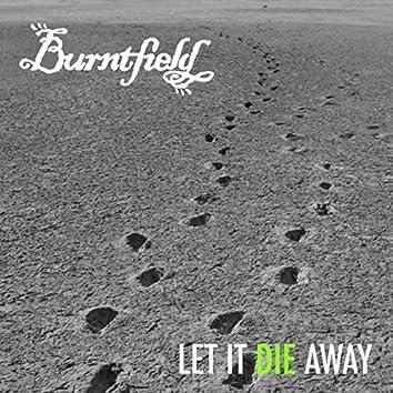Let It Die Away