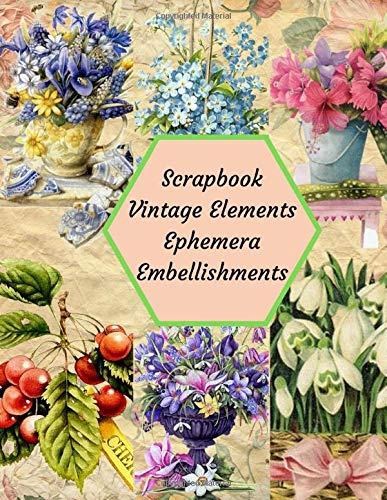 Scrapbook Vintage Elements Ephemera Embellishments: A Flower Tear- it out Floral Rose Scrap Paper images Collage, Decoupage, Card making, Scrapbooking ... Craft Supplies kit Pack. (Volume, Band 2)
