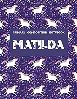 Primary Composition Notebook : Matilda: Primary Story Journal. Grades K-2 School Exercise Book. Dotted Midline and Picture...