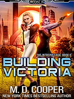 Building Victoria: A Military Science Fiction Space Opera Epic (Aeon 14: The Intrepid Saga Book 3) by [M.D. Cooper]