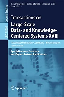 Transactions on Large-Scale Data- and Knowledge-Centered Systems XVIII: Special Issue on Database- and Expert-Systems Applications (Lecture Notes in Computer Science Book 8980)