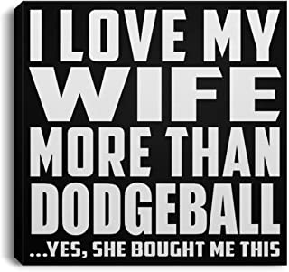 I Love My Wife More Than Dodgeball - Canvas Square 8x8 inch Wall Art Print Decor-ation - Fun-ny Gift for Husband Him Men Man He from Wife Birthday Anniversary Christmas Thanksgiving