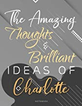 Personalized Name Lined Notebook Journal The Amazing Thoughts And Brilliant Ideas Of Charlotte Gray Cover: Over 110 Pages,...
