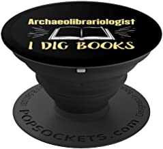 Funny Librarian Gift - Archaeolibrariologist I Dig Books PopSockets Grip and Stand for Phones and Tablets