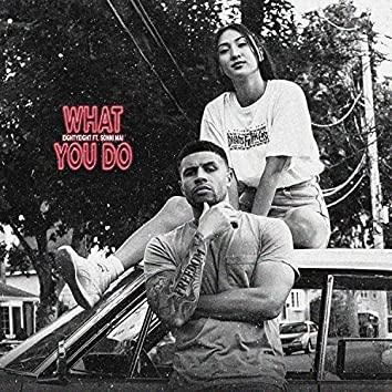 What You Do (feat. Sonni Mai)