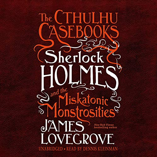 Sherlock Holmes and the Miskatonic Monstrosities Audiobook By James Lovegrove cover art