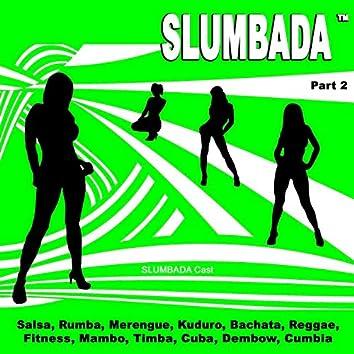 SLUMBADA ™, Pt. 2 (Salsa, Rumba, Merengue, Kuduro, Bachata, Reggae, Fitness, Mambo, Timba, Cuba, Dembow, Cumbia)