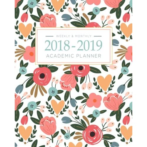 2018 2019 academic planner weekly and monthly calendar schedule organizer and journal notebook with inspirational quotes and floral lettering cover august 2018 through july 2019