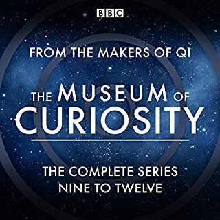 The Museum of Curiosity: Series 9-12                   By:                                                                                                                                 John Lloyd                               Narrated by:                                                                                                                                 Jo Brand,                                                                                        John Lloyd,                                                                                        Noel Fielding,                   and others                 Length: 11 hrs and 6 mins     51 ratings     Overall 4.9