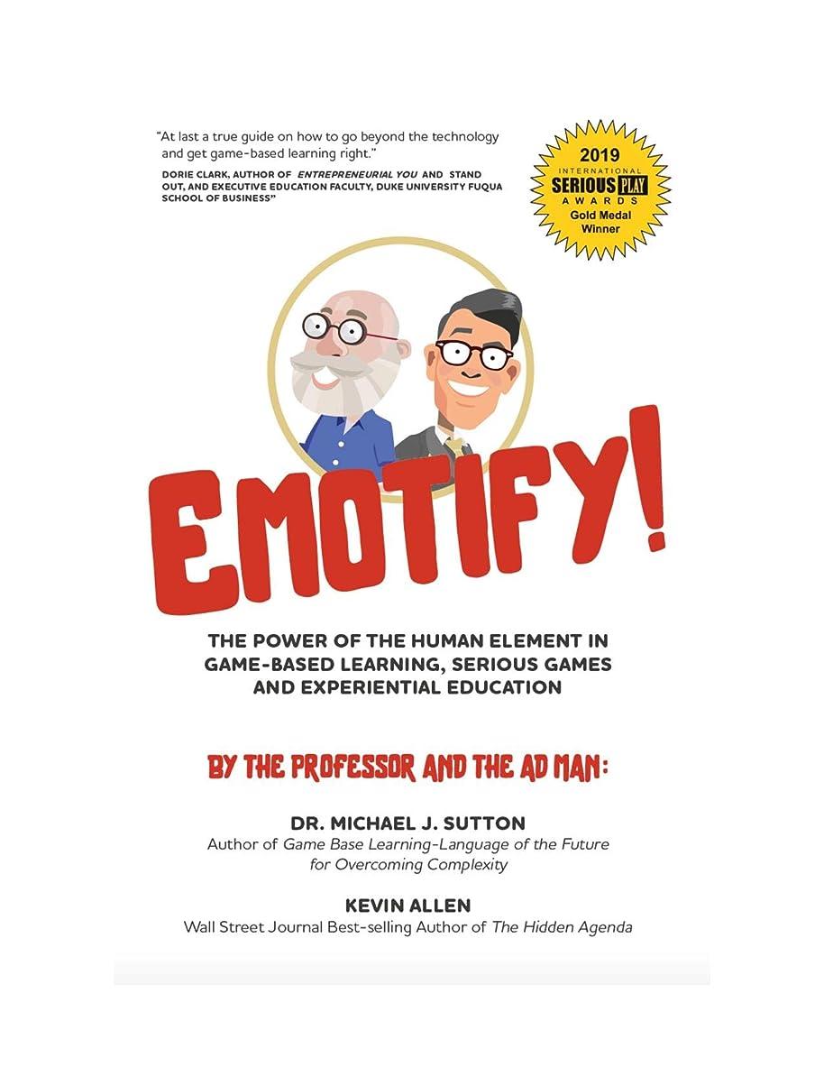 グリップ成功したラボEmotify!: The Power of the Human Element in Game-Based Learning, Serious Games and Experiential Education (English Edition)