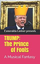 Trump: The Prince of Fools: A Musical Fantasy