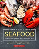 Simple but Delectable Seafood Recipes That Require Less Time Investment: Simple Seafood Recipes to...