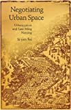 Negotiating Urban Space: Urbanization and Late Ming Nanjing (Harvard East Asian Monographs)