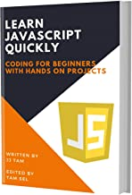 LEARN JAVASCRIPT QUICKLY: CODING FOR BEGINNERS - JAVASCRIPT PROGRAMMING LANGUAGE, A QuickStart eBook, Tutorial Book with Hands-On Projects, In Easy Steps! ... Ultimate Beginner's Guide! (English Edition)