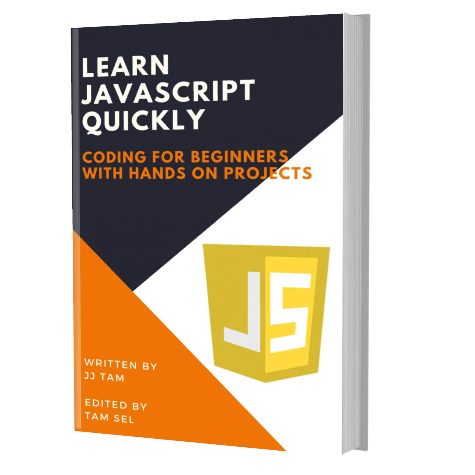 LEARN JAVASCRIPT QUICKLY: CODING FOR BEGINNERS - JAVASCRIPT PROGRAMMING LANGUAGE, A QuickStart eBook, Tutorial Book with Hands-On Projects, In Easy Steps! An Ultimate Beginner's Guide!