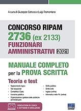 Concorso RIPAM 2736 (ex 2133) Funzionari Amministrativi 2021. Manuale Completo per la prova scritta. Teoria + Test con esp...