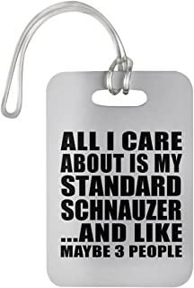 Designsify All I Care About is My Standard Schnauzer - Luggage Tag Bag-gage Suitcase Tag Durable Plastic - Dog Pet Owner Lover Friend Memorial Mother's Father's Day Birthday Anniversary White