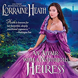 An Affair with a Notorious Heiress                   By:                                                                                                                                 Lorraine Heath                               Narrated by:                                                                                                                                 Helen Lloyd,                                                                                        Antony Ferguson                      Length: 11 hrs and 21 mins     3 ratings     Overall 4.3