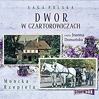 Dwór w Czartorowiczach     Dwór w Czartorowiczach 1              By:                                                                                                                                 Monika Rzepiela                               Narrated by:                                                                                                                                 Joanna Domańska                      Length: 10 hrs and 15 mins     1 rating     Overall 3.0