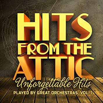 Hits from the Attic - Unforgettable Hits Played by Great Orchestras, Vol. 1