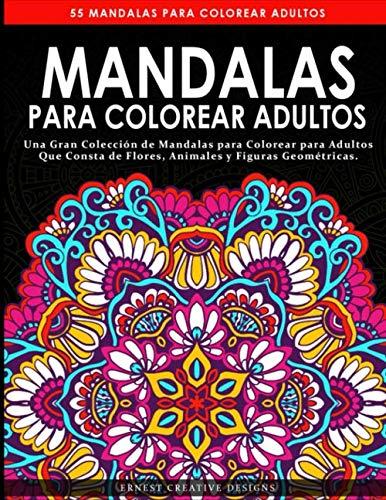 Mandalas para Colorear Adultos: Libro de colorear antiestrés para adultos de 55 páginas con dibujo de animales, flores, dibujos para la meditación y la felicidad y mucho más