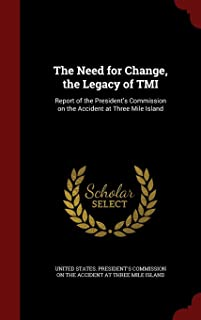 The Need for Change, the Legacy of TMI: Report of the President's Commission on the Accident at Three Mile Island