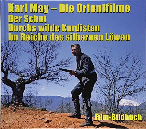 Karl May. Die Orientfilme: Der Schut - Durchs Wilde Kurdistan - Im Reiche des silbernen Löwen: Film-Bildbuch
