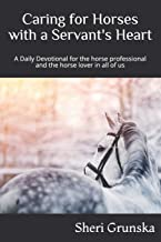 Caring for Horses with a Servant's Heart: A Daily Devotional for the horse professional & the horse lover in all of us