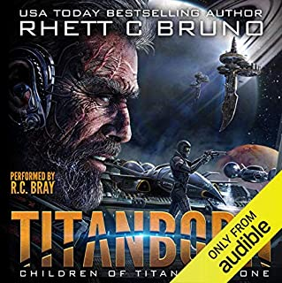 Titanborn                   Written by:                                                                                                                                 Rhett C. Bruno                               Narrated by:                                                                                                                                 R.C. Bray                      Length: 7 hrs and 23 mins     12 ratings     Overall 4.3