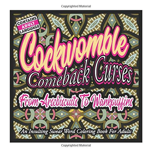 Cockwomble Comeback Curses: From Arsebiscuits To Wankpuffins: An Insulting Swear Word Coloring Book For Adults