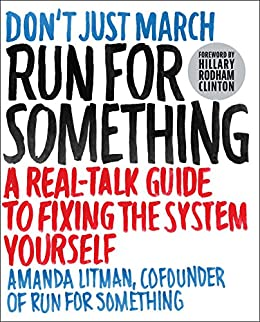 Run for Something: A Real-Talk Guide to Fixing the System Yourself by [Amanda Litman, Hillary Rodham Clinton]