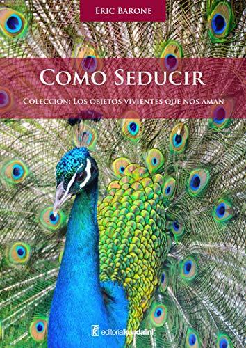 Cómo seducir (Los objetos vivientes que nos aman nº 1) (Spanish Edition)