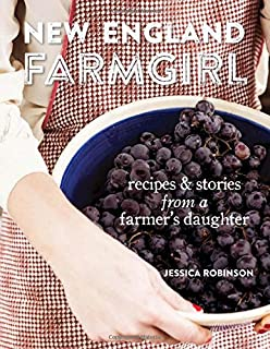 New England Farmgirl: Recipes & Stories from a Farmer's Daughter