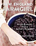 New England Farmgirl: Recipes & Stories from a Farmer s Daughter