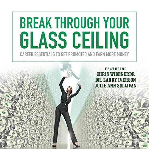 Break Through Your Glass Ceiling     Career Essentials to Get Promoted and Earn More Money              By:                                                                                                                                 Made for Success                               Narrated by:                                                                                                                                 Dr. Larry Iverson,                                                                                        Chris Widener                      Length: 9 hrs and 35 mins     Not rated yet     Overall 0.0