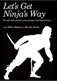 Let's Get Ninja's Way: Why do not you live like a ninja. Lifestyles suppressing mind,distracting mind,blending into the environment.