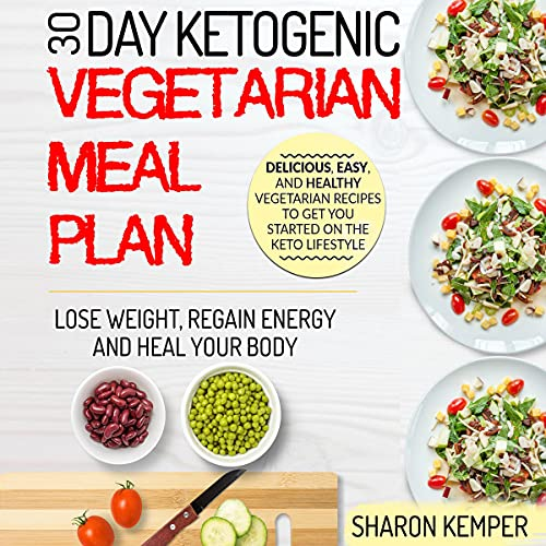 30 Day Ketogenic Vegetarian Meal Plan: Delicious, Easy, and Healthy Vegetarian Recipes to Get You Started on the Keto Lifestyle - Lose Weight, Regain ... (Vegetarian Ketogenic Diet For Beginners)